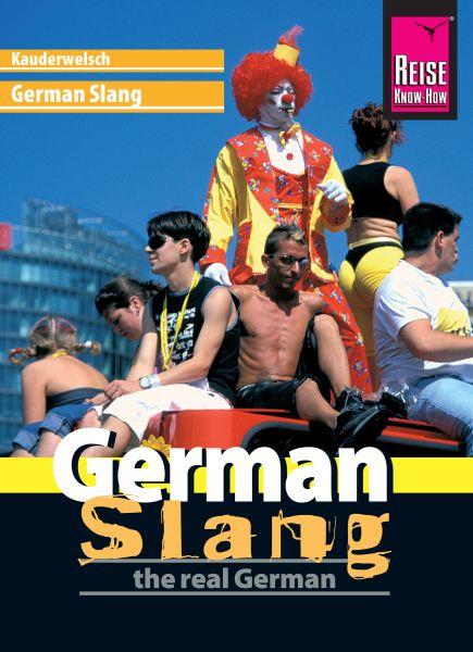 Reise Know-How Sprachführer German Slang - the real German: Kauderwelsch-Band 188