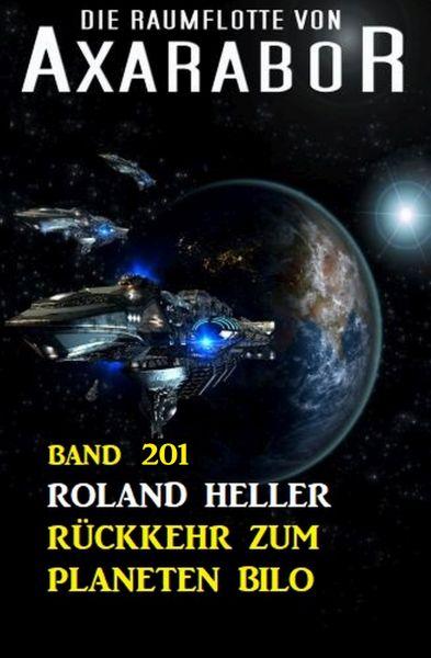 Rückkehr zum Planeten Bilo: Die Raumflotte von Axarabor - Band 201