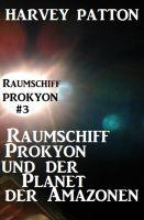 Raumschiff Prokyon und der Planet der Amazonen: Raumschiff Prokyon #3