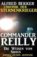 Commander Reilly #15: Die Weisen vom Sirius: Chronik der Sternenkrieger