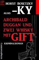 Archibald Duggan und zwei Whisky mit Gift