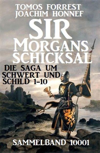 Sir Morgans Schicksal: Die Saga um Schwert und Schild 1-10, Sammelband 10001
