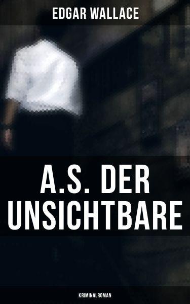 A.S. der Unsichtbare: Kriminalroman