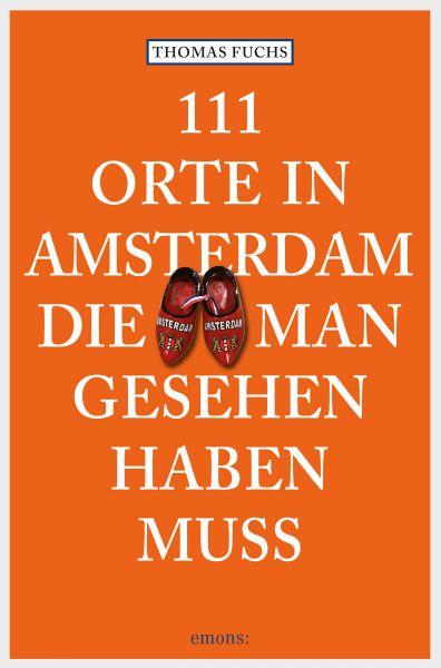111 Orte in Amsterdam, die man gesehen haben muss