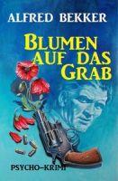 Blumen auf das Grab: Psycho-Krimi