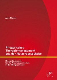 Pflegerisches Therapiemanagement aus der Nutzerperspektive: Relevante Aspekte für die Arbeitsorganis