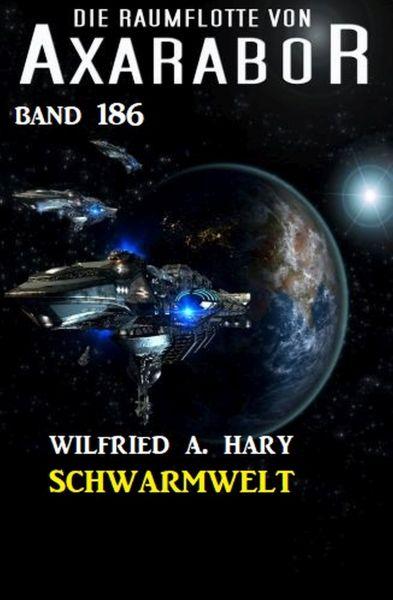 Schwarmwelt: Die Raumflotte von Axarabor - Band 189