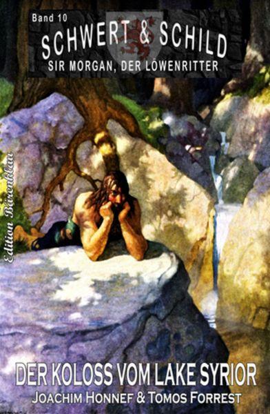 Schwert und Schild - Sir Morgan, der Löwenritter Band 10: Der Koloss vom Lake Syrior