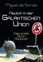 Neulich in der Galaktischen Union - das erste Buch Abdullah