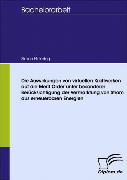 Die Auswirkungen von virtuellen Kraftwerken auf die Merit Order unter besonderer Berücksichtigung de