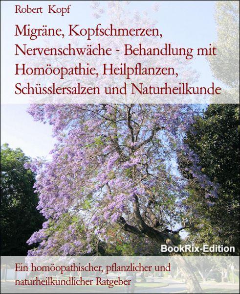 Migräne, Kopfschmerzen, Nervenschwäche - Behandlung mit Homöopathie, Heilpflanzen, Schüsslersalzen u