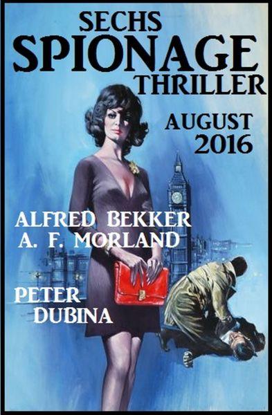 Sechs Spionage Thriller August 2016