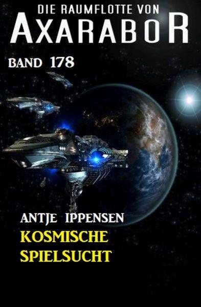 Kosmische Spielsucht: Die Raumflotte von Axarabor - Band 178