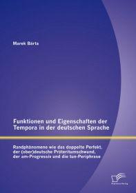 Funktionen und Eigenschaften der Tempora in der deutschen Sprache: Randphänomene wie das doppelte Pe