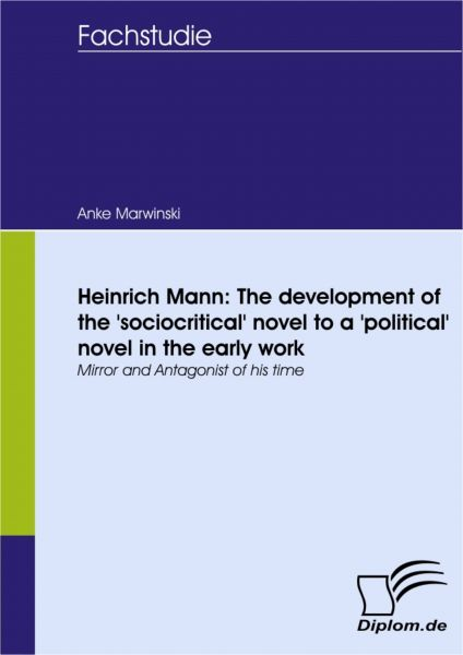 Heinrich Mann: The development of the 'sociocritical' novel to a 'political' novel in the early work