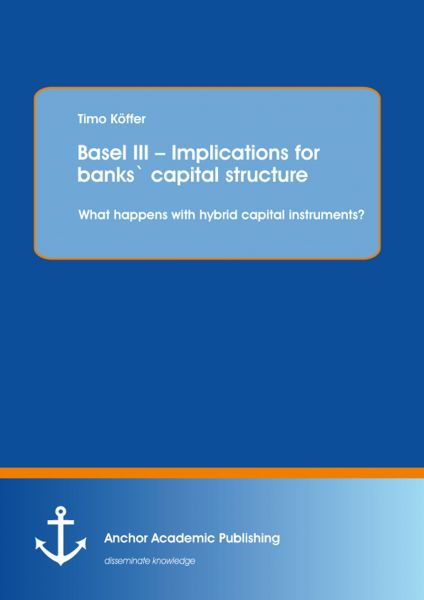 Basel III – Implications for banks' capital structure: What happens with hybrid capital instruments?