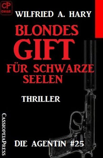 Blondes Gift für schwarze Seelen: Die Agentin #25