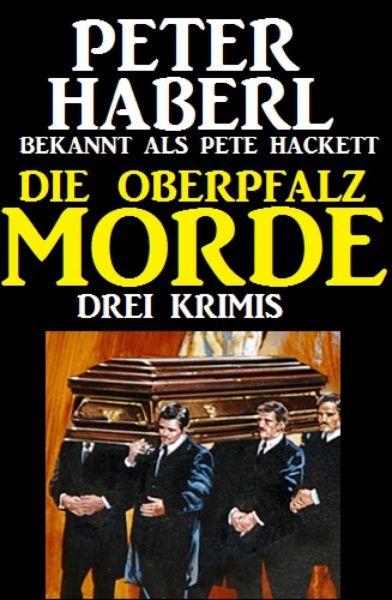 Die Oberpfalz-Morde: Drei Krimis