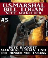 Marshal Logan und der Henker von Tascosa (U.S. Marshal Bill Logan - Neue Abenteuer 5)