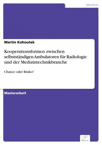Kooperationsformen zwischen selbstständigen Ambulatoren für Radiologie und der Medizintechnikbranche