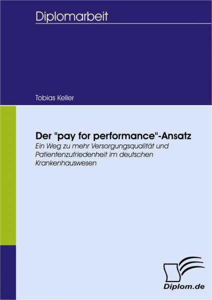 """Der """"pay for performance""""-Ansatz - ein Weg zu mehr Versorgungsqualität und Patientenzufriedenheit im"""
