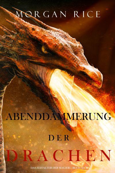 Abenddämmerung der Drachen (Das Zeitalter der Magier – Buch Sechs)