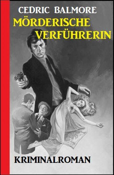 Mörderische Verführerin: Kriminalroman