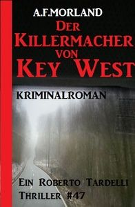 Die Killermacher von Key West - Ein Roberto Tardelli Thriller #47
