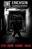 Ein Mann kommt raus: Kriminalroman