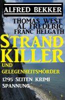 Strand-Killer und Gelegenheitsmörder: 1295 Seiten Krimi Spannung