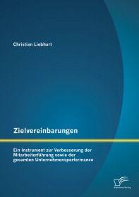 Zielvereinbarungen - Ein Instrument zur Verbesserung der Mitarbeiterführung sowie der gesamten Unter