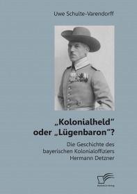 """""""Kolonialheld"""" oder """"Lügenbaron""""? Die Geschichte des bayerischen Kolonialoff"""
