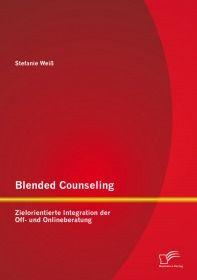 Blended Counseling: Zielorientierte Integration der Off- und Onlineberatung