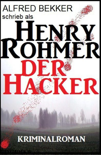 Henry Rohmer - Der Hacker: Kriminalroman