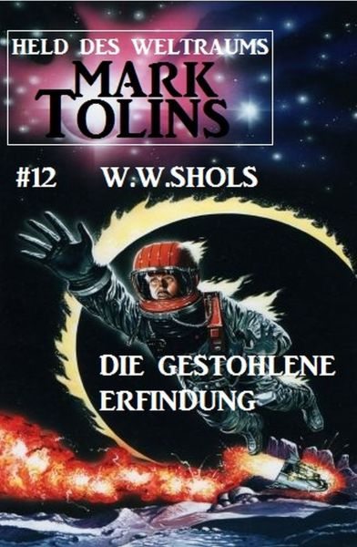 Die gestohlene Erfindung: Mark Tolins - Held des Weltraums #12
