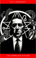 H.P. Lovecraft: The Ultimate Collection (160 Works by Lovecraft – Early Writings, Fiction, Collabora