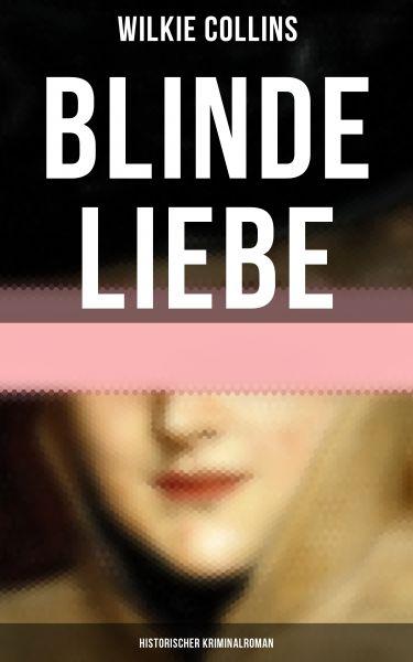 Blinde Liebe: Historischer Kriminalroman