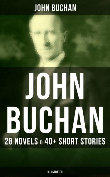 JOHN BUCHAN: 28 Novels & 40+ Short Stories (Illustrated)