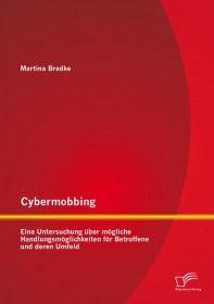 Cybermobbing: Eine Untersuchung über mögliche Handlungsmöglichkeiten für Betroffene und deren Umfeld