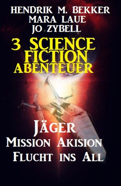 3 Science Fiction Abenteuer: Jäger/Mission Akision/Flucht ins All