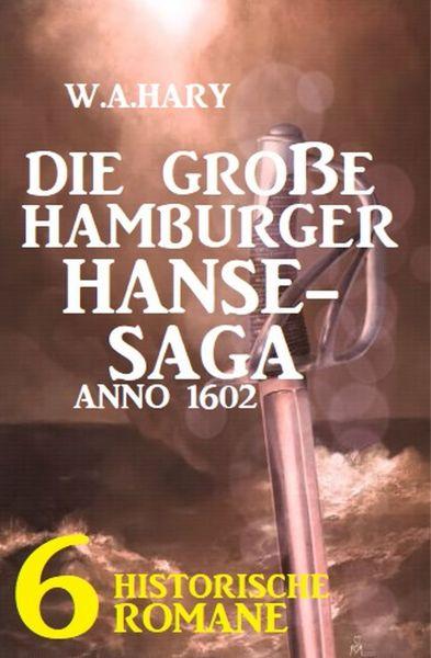 Die große Hamburger Hanse-Saga Anno 1602: 6 historische Romane