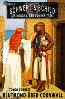 Schwert und Schild – Sir Morgan, der Löwenritter Band 3: Blutmond über Cornwall