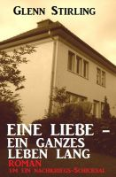 Eine Liebe - ein ganzes Leben lang: Roman um ein Nachkriegs-Schicksal