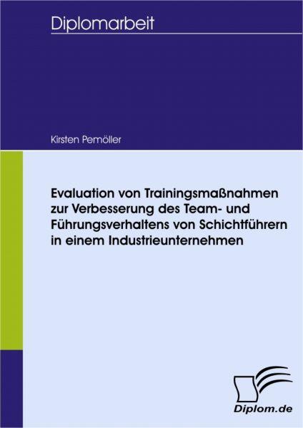 Evaluation von Trainingsmaßnahmen zur Verbesserung des Team- und Führungsverhaltens von Schichtführe