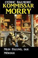 Kommissar Morry - Mein Freund, der Mörder