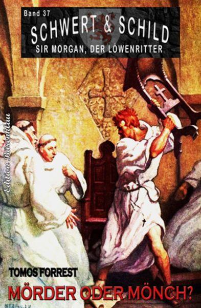 Schwert und Schild – Sir Morgan, der Löwenritter Band 37: Mörder und Mönch?