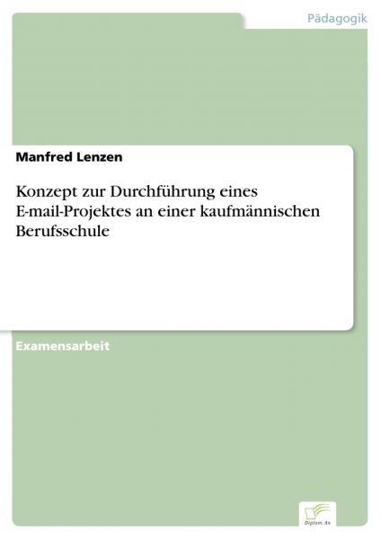 Konzept zur Durchführung eines E-mail-Projektes an einer kaufmännischen Berufsschule
