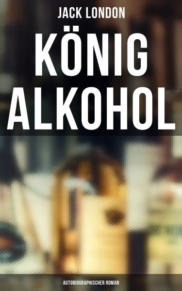 König Alkohol (Autobiographischer Roman)