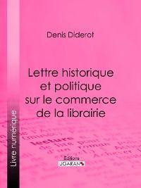 Lettre historique et politique sur le Commerce de la Librairie