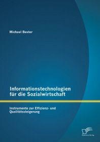 Informationstechnologien für die Sozialwirtschaft: Instrumente zur Effizienz- und Qualitätssteigerun